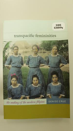 Transpacific Femininities The Making of the Modern Filipina by Denise Cruz